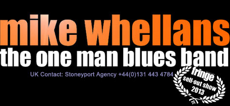 Mike Whellans - the one man blues band - Edinburgh Fringe sell out show 2013